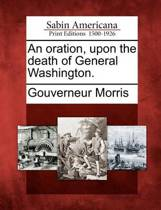 An Oration, Upon the Death of General Washington.