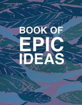 Book Of Epic Ideas College Ruled Notebook Journal: Blue, green and pink leaf blue notebook