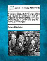 A Concise Account of the Origin of the Two Houses of Parliament