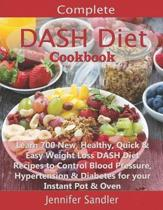 Complete DASH Diet Cookbook: Learn 700 New, Healthy, Quick & Easy Weight Loss DASH Diet Recipes to Control Blood Pressure, Hypertension & Diabetes