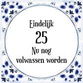 Verjaardag Tegeltje met Spreuk (25 jaar: Eindelijk 25! nu nog volwassen worden! + cadeau verpakking & plakhanger