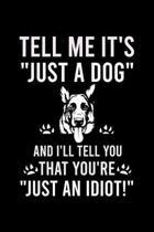 Tell Me It's ''just a Dog'' and I'll Tell You That You're ''just an Idiot!'': Cute German Shepherd Default Ruled Notebook, Great Accessories & Gift Idea f