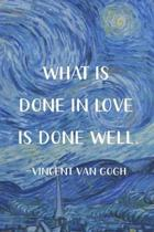 What Is Done In Love Is Done Well. Vincent Van Gogh: Van Gogh Notebook Journal Composition Blank Lined Diary Notepad 120 Pages Paperback The Starry Ni