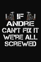 If Andre Can't Fix It We're All Screwed: Personalized Handyman Journal - Gift Notebook