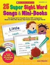 25 Super Sight Word Songs & Mini-Books, Grades K-2
