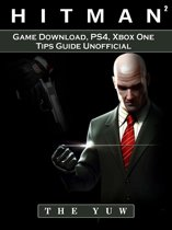 Hitman 2 Game Download, PS4, Xbox One, Tips, Guide Unofficial