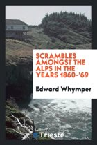 Scrambles Amongst the Alps in the Years 1860-'69