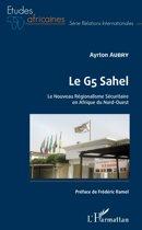 Le G5 Sahel. Le Nouveau Régionalisme Sécuritaire en Afrique du Nord-Ouest