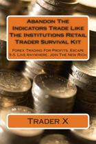 Abandon the Indicators Trade Like the Institutions Retail Trader Survival Kit