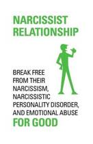 Narcissist Relationship Break Free from Their Narcissism, Narcissistic Personality Disorder and Emotional Abuse for Good.