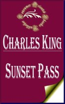 Sunset Pass; or, Running the Gauntlet Through Apache Land (Illustrated)