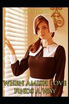 When Amish Love Finds A Way: An Anthology of Amish Romance