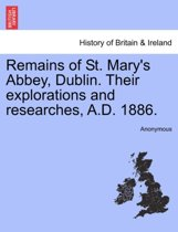 Remains of St. Mary's Abbey, Dublin. Their Explorations and Researches, A.D. 1886.