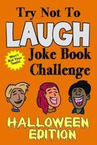 Try Not To Laugh Joke Book Challenge Halloween Edition: A Fun and Interactive Joke Book for Boys and Girls: Ages 6, 7, 8, 9, 10, 11, and 12 Years Old