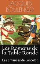 Les Romans de la Table Ronde: Les Enfances de Lancelot