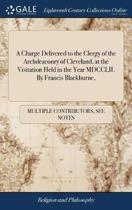 A Charge Delivered to the Clergy of the Archdeaconry of Cleveland, at the Visitation Held in the Year MDCCLII. by Francis Blackburne,