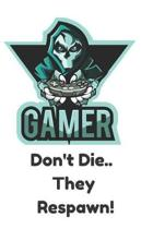 Gamer Don't Die They Respawn