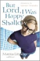 But Lord, I Was Happy Shallow