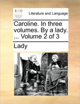 Caroline. in Three Volumes. by a Lady. ... Volume 2 of 3