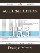 Authentication 153 Success Secrets - 153 Most Asked Questions On Authentication - What You Need To Know
