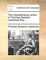 The Miscellaneous Works of Thomas Dawson Lawrence Esq. ...