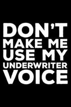 Don't Make Me Use My Underwriter Voice