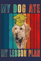My Dog Ate My Lesson Plan: Funny Journal For Dog Lover