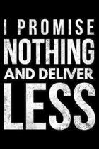 I promise nothing and deliver less