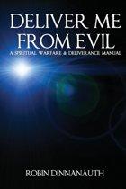 Deliver Me from Evil A Spiritual Warfare & Deliverance Manual