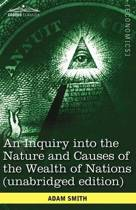 An Inquiry Into the Nature and Causes of the Wealth of Nations (Unabridged Edition)