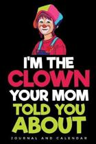 I'm The Clown Your Mom Told You About