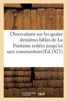 Observations Sur Les Quatre Derni�res Fables de la Fontaine Rest�es Jusqu'ici Sans Commentaire