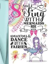 8 And I Sing With Mermaids Ride With Unicorns & Dance With Fairies: Magical Writing Journal Gift To Doodle And Write In - Blank Lined Journaling Diary