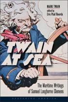 Twain at Sea - The Maritime Writings of Samuel Langhorne Clemens