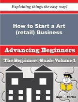 How to Start a Art (retail) Business (Beginners Guide)