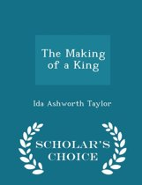 The Making of a King - Scholar's Choice Edition