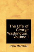The Life of George Washington, Volume I