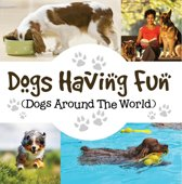 Dogs Having Fun (Dogs Around The World)
