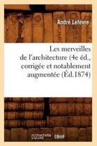 Les Merveilles de l'Architecture (4e Ed., Corrigee Et Notablement Augmentee (Ed.1874)