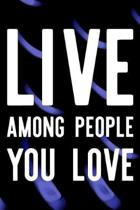 Live Among People You Love