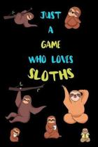 Just A game Who Loves Sloths