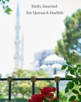 Daily Journal for Quran & Hadith: Guide to Help you Keep Reading Quran & Daily Hadith