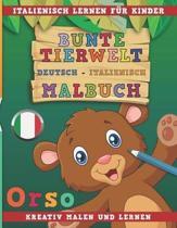 Bunte Tierwelt Deutsch - Italienisch Malbuch. Italienisch Lernen F r Kinder. Kreativ Malen Und Lernen.