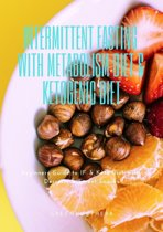 Intermittent Fasting With Metabolism Diet & Ketogenic Diet Beginners Guide To IF & Keto Diet With Desserts & Sweet Snacks