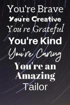 You're Brave You're Creative You're Grateful You're Kind You're Caring You're An Amazing Tailor