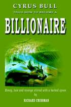 Cyrus Bull Tells How to Become a Billionaire