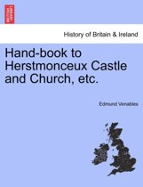 Hand-Book to Herstmonceux Castle and Church, Etc.