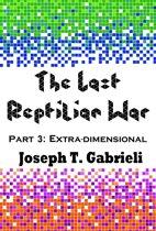 The Last Reptilian War: Part 3 - Extra-dimensional