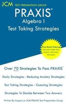 PRAXIS Algebra I - Test Taking Strategies: Free Online Tutoring - New 2020 Edition - The latest strategies to pass your exam.