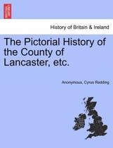 The Pictorial History of the County of Lancaster, Etc.